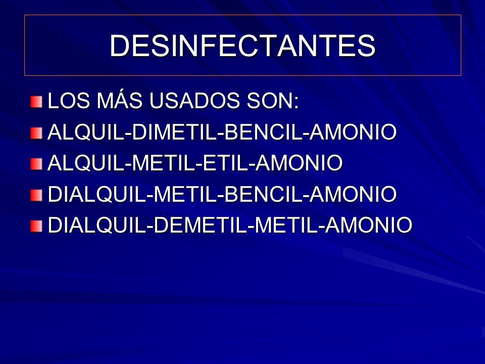 DESINFECTANTES LOS MÁS USADOS SON: ALQUIL-DIMETIL-BENCIL-AMONIOALQUIL-METIL-ETIL-AMONIODIALQUIL-METIL-BENCIL-AMONIODIALQUIL-DEMETIL-METIL-AMONIO