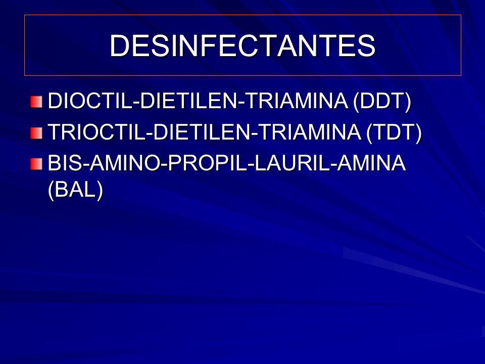 DESINFECTANTES DIOCTIL-DIETILEN-TRIAMINA (DDT) TRIOCTIL-DIETILEN-TRIAMINA (TDT) BIS-AMINO-PROPIL-LAURIL-AMINA (BAL)