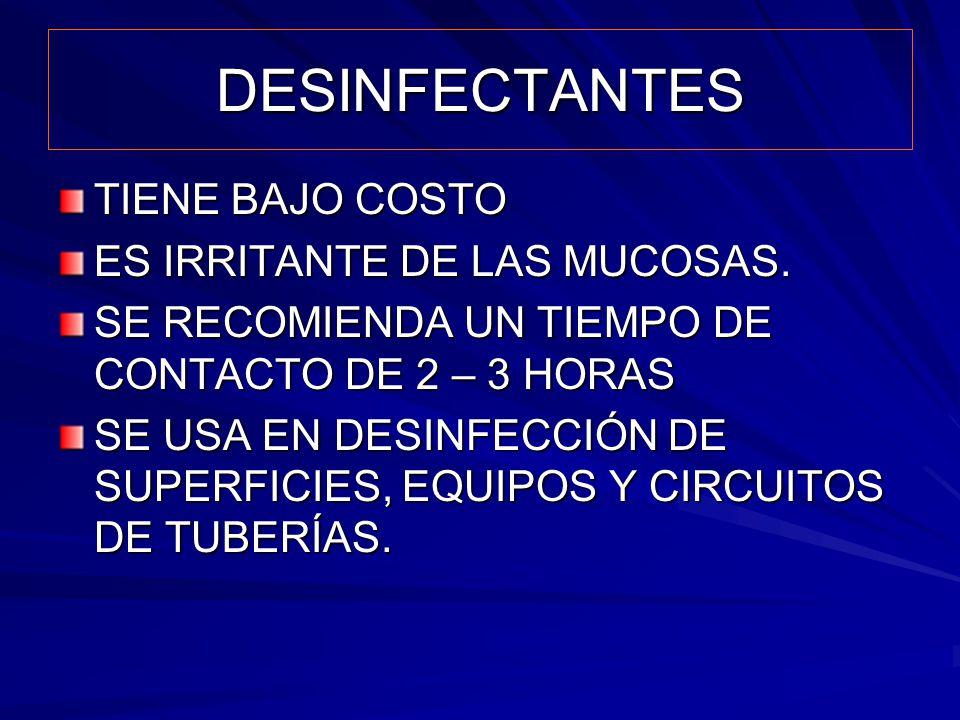 DESINFECTANTES TIENE BAJO COSTO ES IRRITANTE DE LAS MUCOSAS. SE RECOMIENDA UN TIEMPO DE CONTACTO DE 2 – 3 HORAS SE USA EN DESINFECCIÓN DE SUPERFICIES,