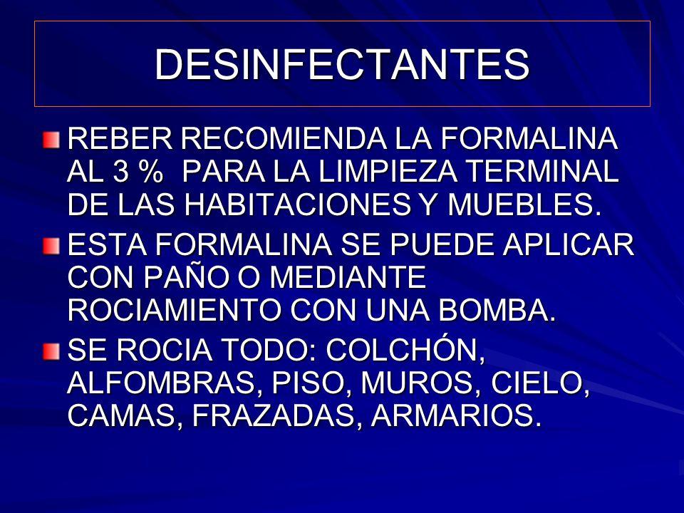 DESINFECTANTES REBER RECOMIENDA LA FORMALINA AL 3 % PARA LA LIMPIEZA TERMINAL DE LAS HABITACIONES Y MUEBLES. ESTA FORMALINA SE PUEDE APLICAR CON PAÑO
