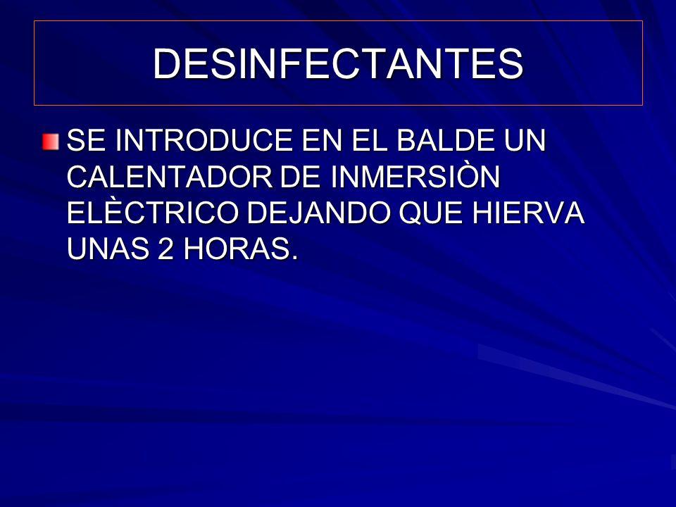 DESINFECTANTES SE INTRODUCE EN EL BALDE UN CALENTADOR DE INMERSIÒN ELÈCTRICO DEJANDO QUE HIERVA UNAS 2 HORAS.