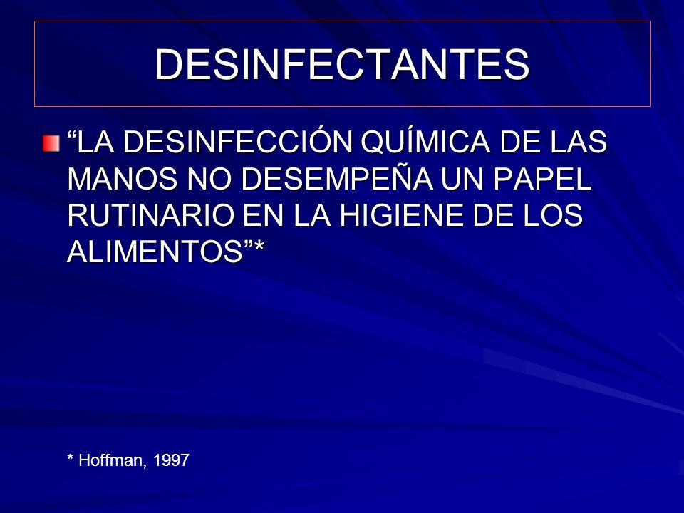 DESINFECTANTES LA DESINFECCIÓN QUÍMICA DE LAS MANOS NO DESEMPEÑA UN PAPEL RUTINARIO EN LA HIGIENE DE LOS ALIMENTOS* * Hoffman, 1997