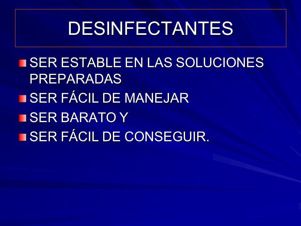 DESINFECTANTES SER ESTABLE EN LAS SOLUCIONES PREPARADAS SER FÁCIL DE MANEJAR SER BARATO Y SER FÁCIL DE CONSEGUIR.