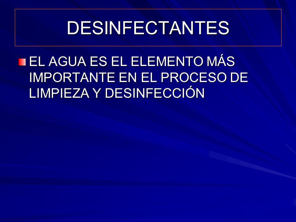 DESINFECTANTES EL AGUA ES EL ELEMENTO MÁS IMPORTANTE EN EL PROCESO DE LIMPIEZA Y DESINFECCIÓN