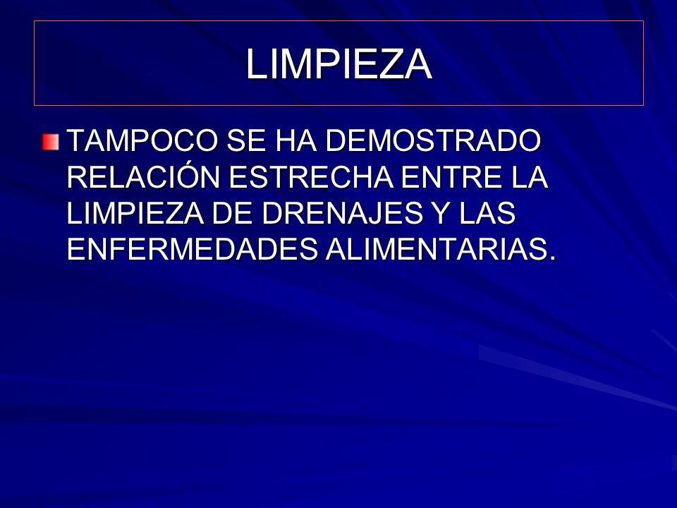 LIMPIEZA TAMPOCO SE HA DEMOSTRADO RELACIÓN ESTRECHA ENTRE LA LIMPIEZA DE DRENAJES Y LAS ENFERMEDADES ALIMENTARIAS.