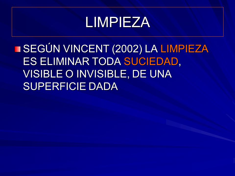 LIMPIEZA SEGÚN VINCENT (2002) LA LIMPIEZA ES ELIMINAR TODA SUCIEDAD, VISIBLE O INVISIBLE, DE UNA SUPERFICIE DADA