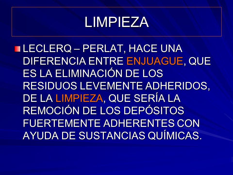 LIMPIEZA LECLERQ – PERLAT, HACE UNA DIFERENCIA ENTRE ENJUAGUE, QUE ES LA ELIMINACIÓN DE LOS RESIDUOS LEVEMENTE ADHERIDOS, DE LA LIMPIEZA, QUE SERÍA LA
