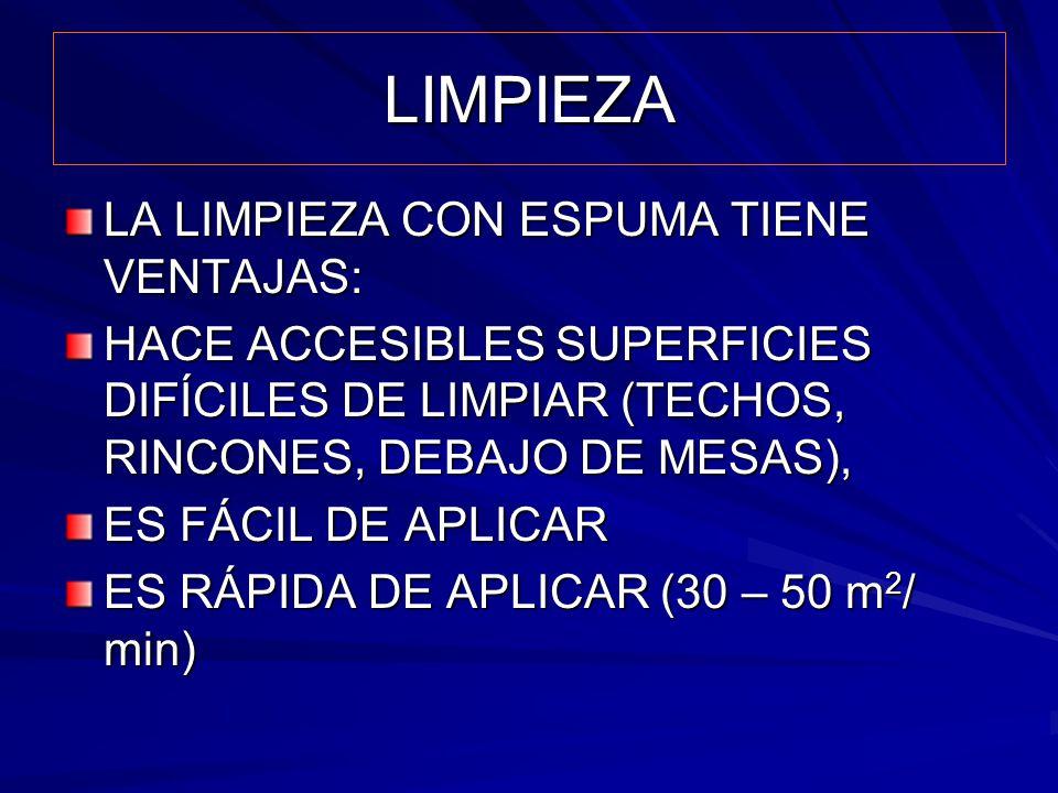 LIMPIEZA LA LIMPIEZA CON ESPUMA TIENE VENTAJAS: HACE ACCESIBLES SUPERFICIES DIFÍCILES DE LIMPIAR (TECHOS, RINCONES, DEBAJO DE MESAS), ES FÁCIL DE APLI