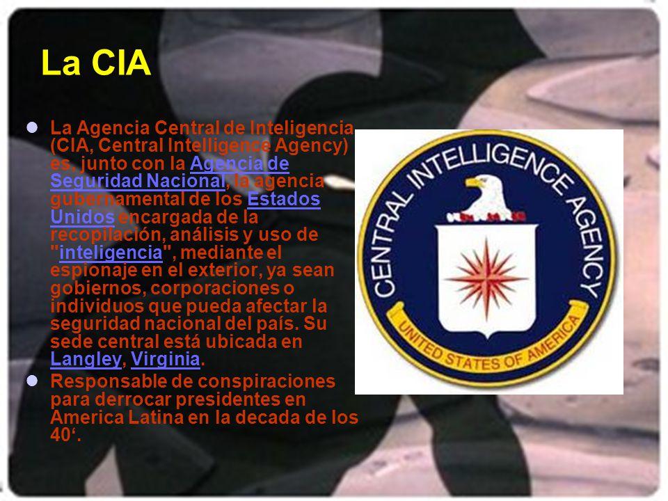 Agencias de Inteligencia (USA) LA CIA (Central Intelligence Agency): La Agencia Central de Inteligencia fue creada hace relativamente poco tiempo, en