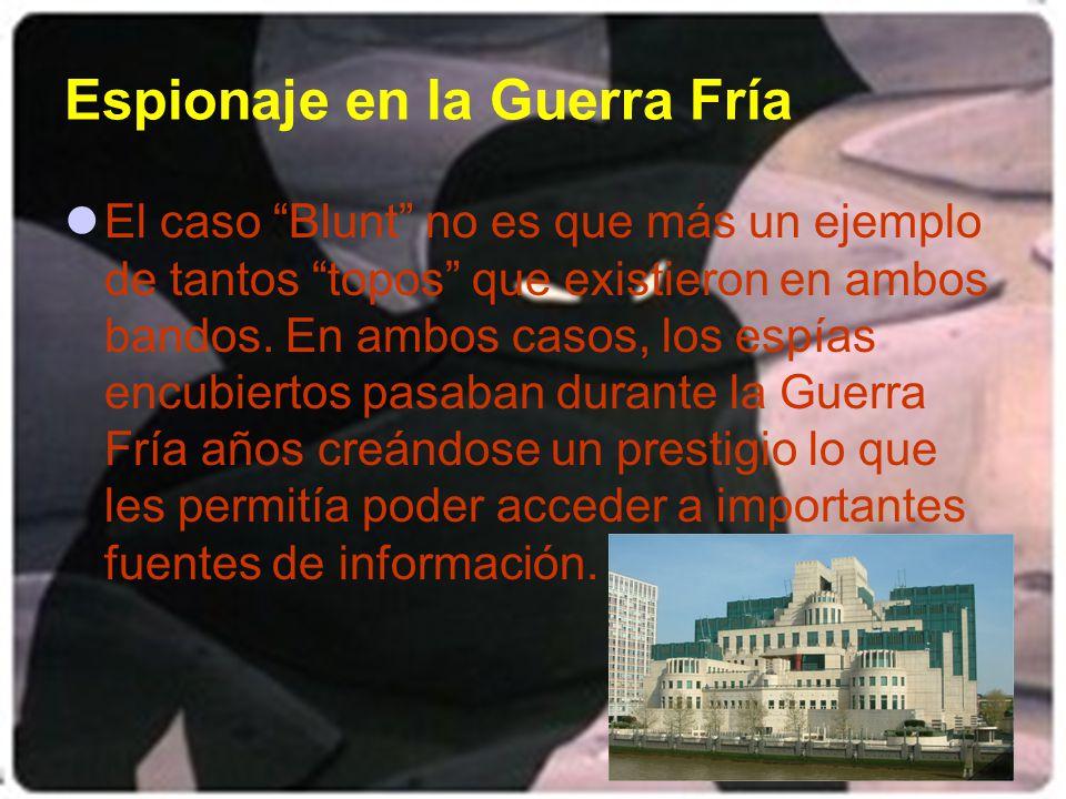 Espionaje en la Guerra Fría El caso Blunt no es que más un ejemplo de tantos topos que existieron en ambos bandos.
