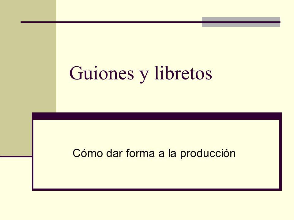 Guiones y libretos Cómo dar forma a la producción
