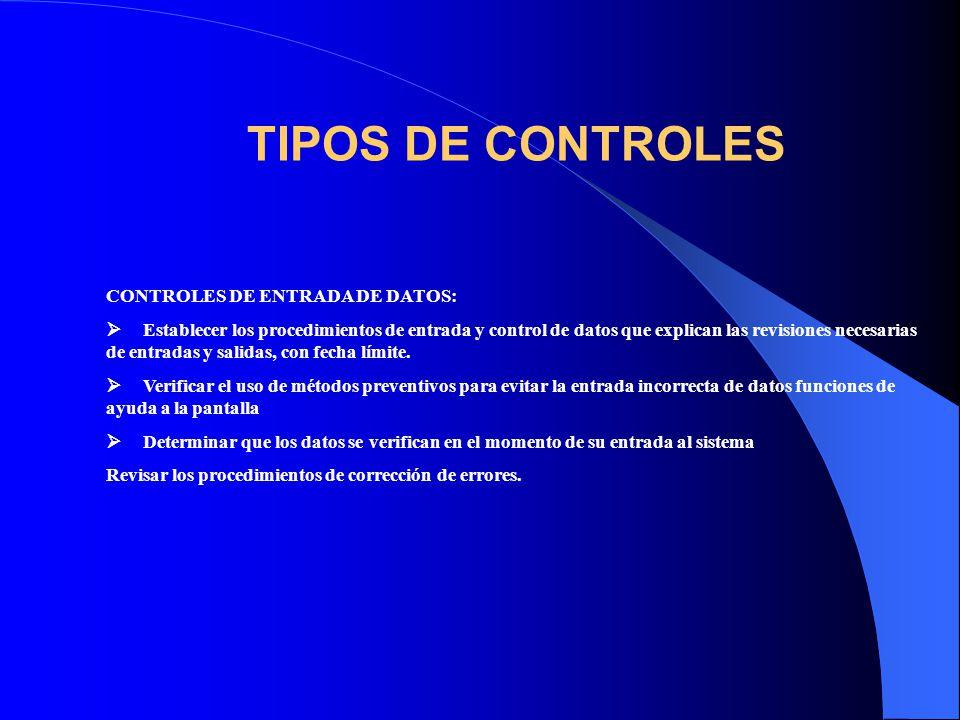 TIPOS DE CONTROLES CONTROLES DE ENTRADA DE DATOS: Establecer los procedimientos de entrada y control de datos que explican las revisiones necesarias de entradas y salidas, con fecha límite.