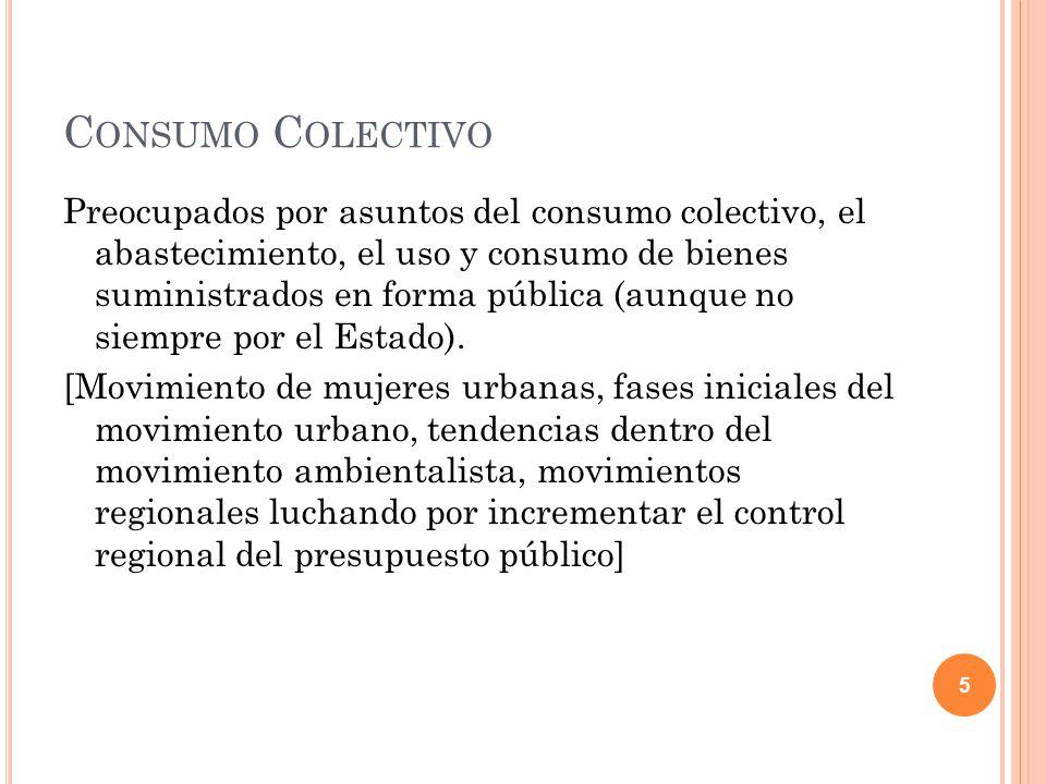 C ONSUMO C OLECTIVO Preocupados por asuntos del consumo colectivo, el abastecimiento, el uso y consumo de bienes suministrados en forma pública (aunque no siempre por el Estado).