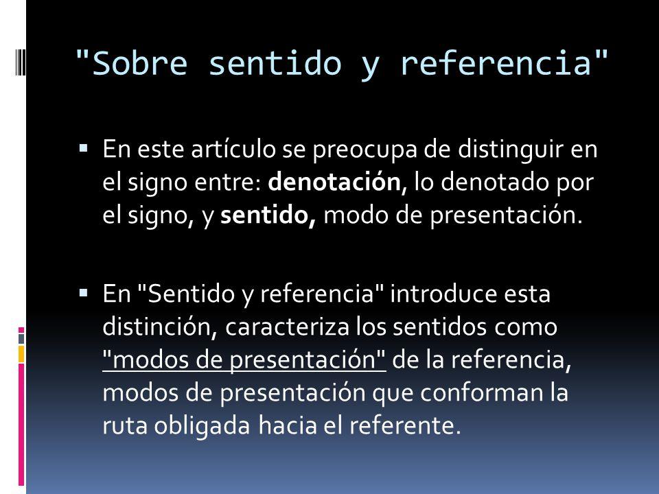 Denotación de un nombre propio La denotación de un nombre propio es el objeto mismo que designamos por medio de él; la imagen que tenemos en tal caso es totalmente subjetiva; entre ellos está el sentido, que no es subjetivo como la imagen pero que, sin embargo, no es el objeto mismo.
