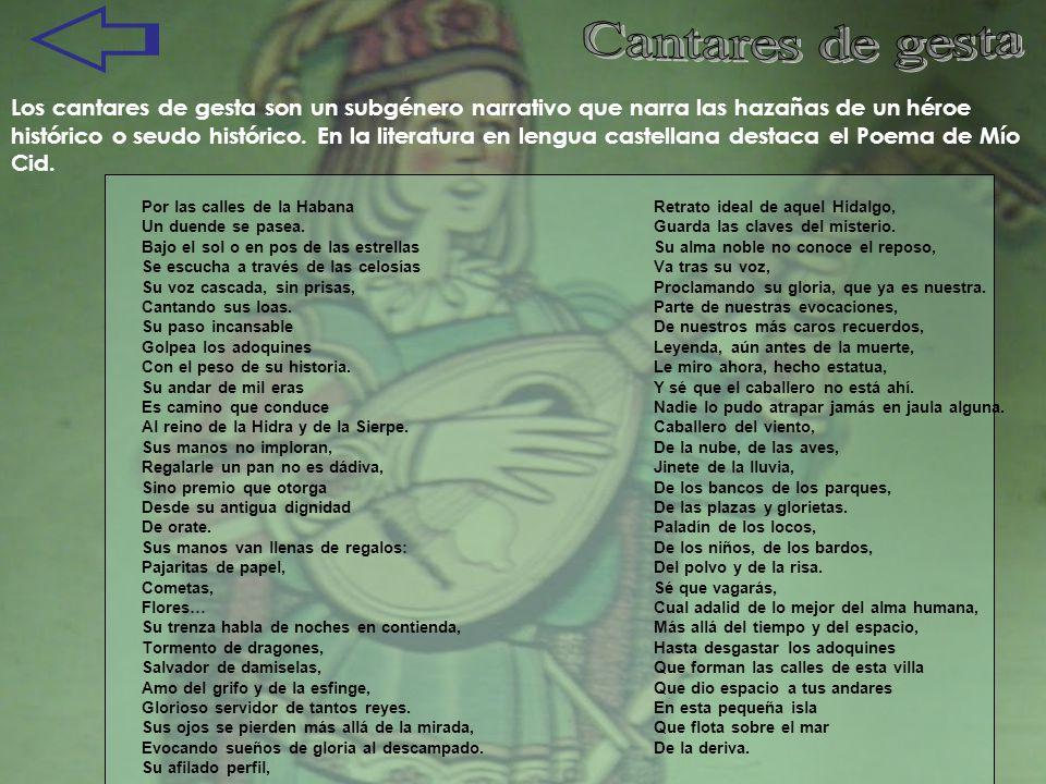 Los cantares de gesta son un subgénero narrativo que narra las hazañas de un héroe histórico o seudo histórico. En la literatura en lengua castellana