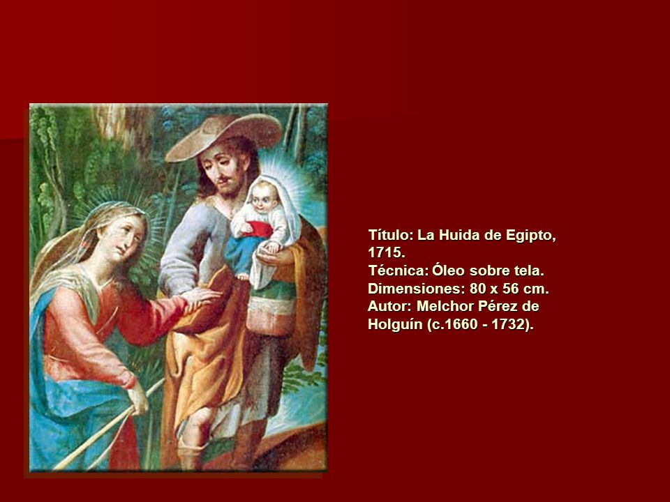 Título: La Huida de Egipto, 1715. Técnica: Óleo sobre tela. Dimensiones: 80 x 56 cm. Autor: Melchor Pérez de Holguín (c.1660 - 1732).