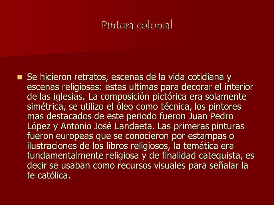 Pintura colonial Se hicieron retratos, escenas de la vida cotidiana y escenas religiosas: estas ultimas para decorar el interior de las iglesias. La c
