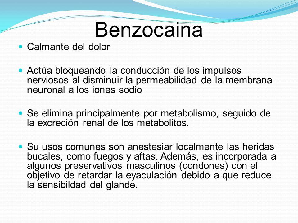 Benzocaina Calmante del dolor Actúa bloqueando la conducción de los impulsos nerviosos al disminuir la permeabilidad de la membrana neuronal a los ion