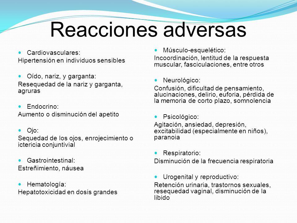 Reacciones adversas Cardiovasculares: Hipertensión en individuos sensibles Oído, nariz, y garganta: Resequedad de la nariz y garganta, agruras Endocri