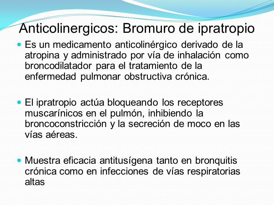 Anticolinergicos: Bromuro de ipratropio Es un medicamento anticolinérgico derivado de la atropina y administrado por vía de inhalación como broncodila