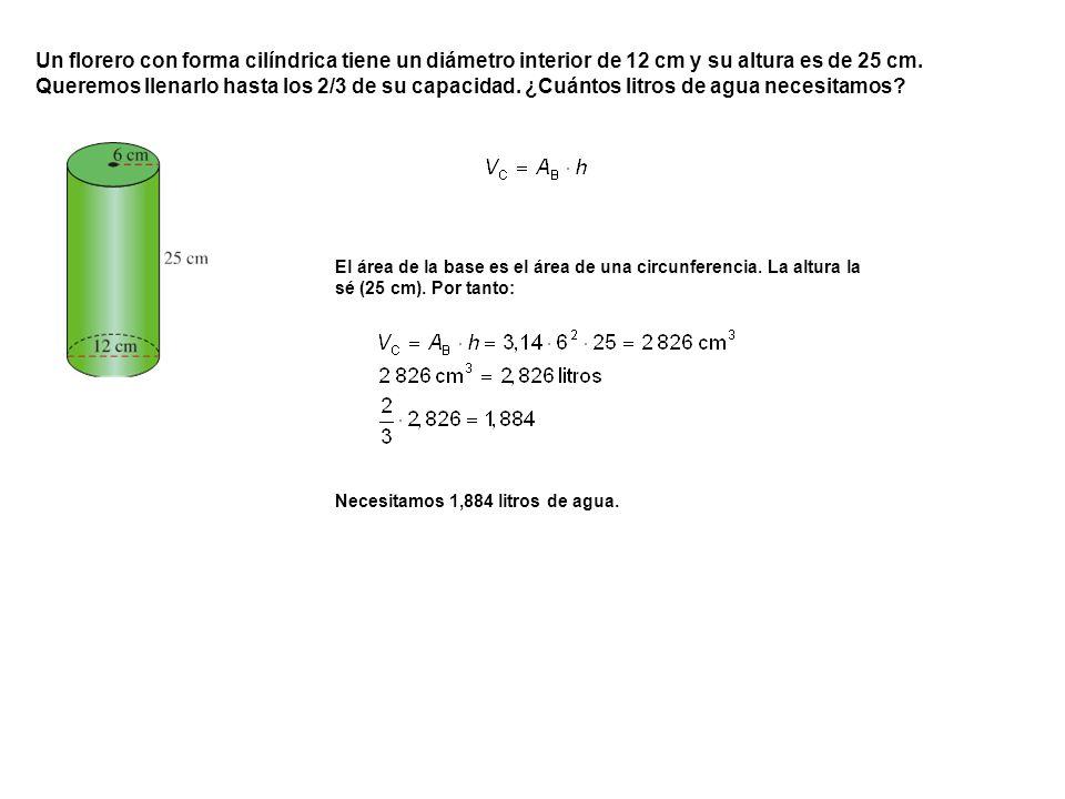 El área de la base es el área de una circunferencia. La altura la sé (25 cm). Por tanto: Un florero con forma cilíndrica tiene un diámetro interior de