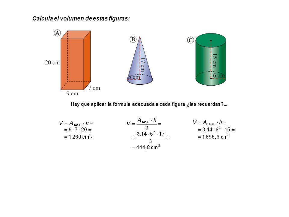 Hay que aplicar la fórmula adecuada a cada figura ¿las recuerdas?.... Calcula el volumen de estas figuras: