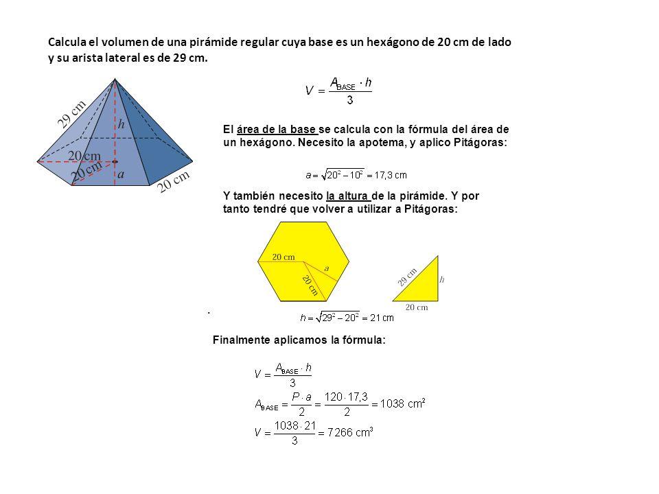 Finalmente aplicamos la fórmula:. Calcula el volumen de una pirámide regular cuya base es un hexágono de 20 cm de lado y su arista lateral es de 29 cm
