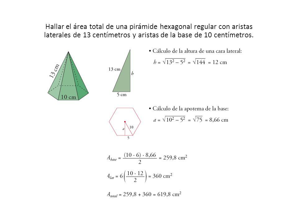 Hallar el área total de una pirámide hexagonal regular con aristas laterales de 13 centímetros y aristas de la base de 10 centímetros.