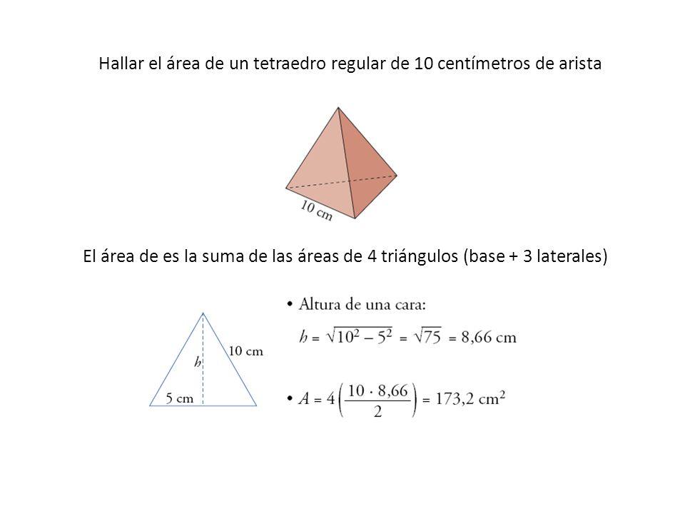 Hallar el área de un tetraedro regular de 10 centímetros de arista El área de es la suma de las áreas de 4 triángulos (base + 3 laterales)