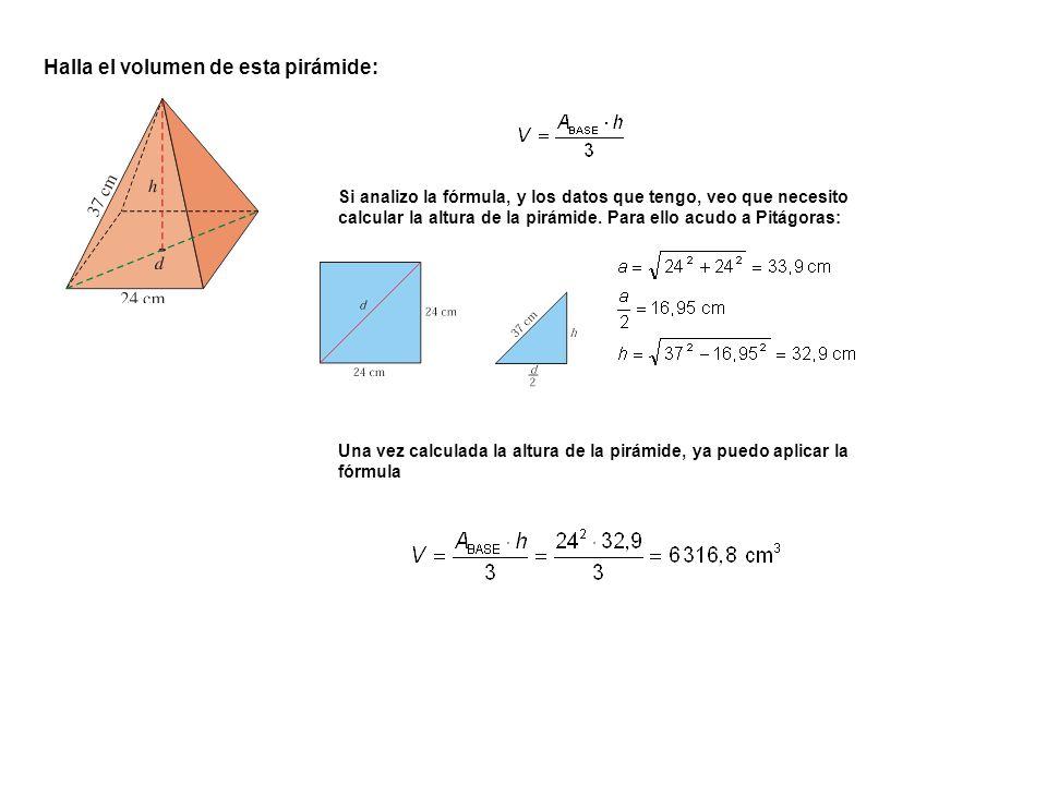 Halla el volumen de esta pirámide: Si analizo la fórmula, y los datos que tengo, veo que necesito calcular la altura de la pirámide. Para ello acudo a