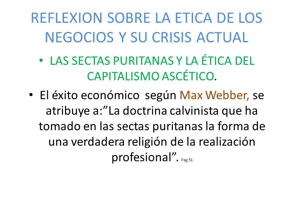 REFLEXION SOBRE LA ETICA DE LOS NEGOCIOS Y SU CRISIS ACTUAL LAS SECTAS PURITANAS Y LA ÉTICA DEL CAPITALISMO ASCÉTICO.