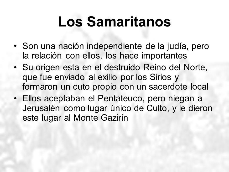 Los Samaritanos Son una nación independiente de la judía, pero la relación con ellos, los hace importantes Su origen esta en el destruido Reino del No