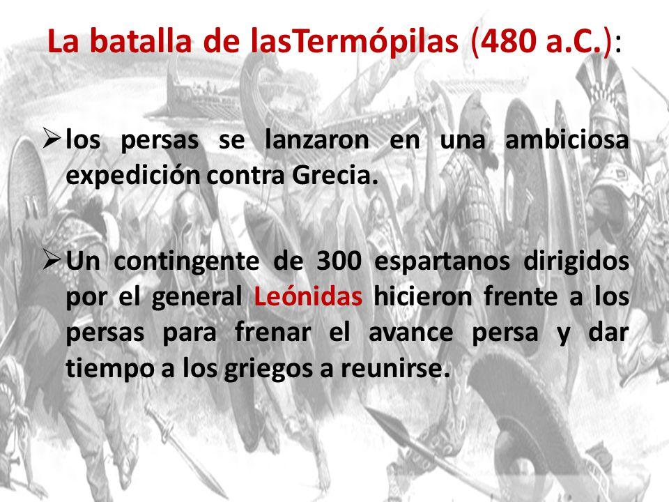 La batalla de lasTermópilas (480 a.C.): los persas se lanzaron en una ambiciosa expedición contra Grecia. Un contingente de 300 espartanos dirigidos p