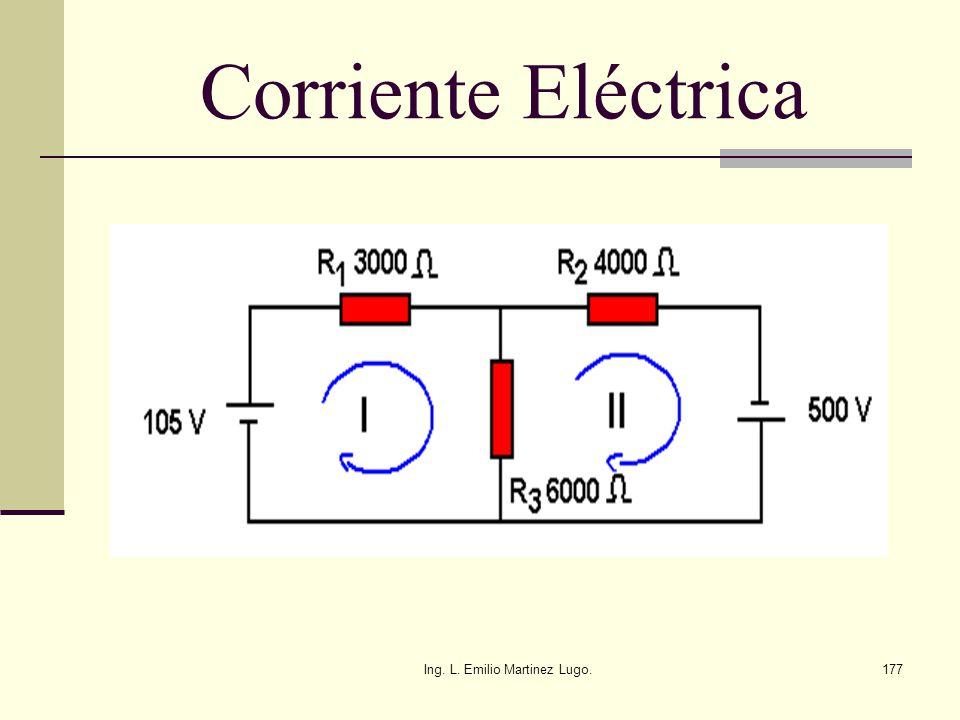 Ing. L. Emilio Martinez Lugo.177 Corriente Eléctrica