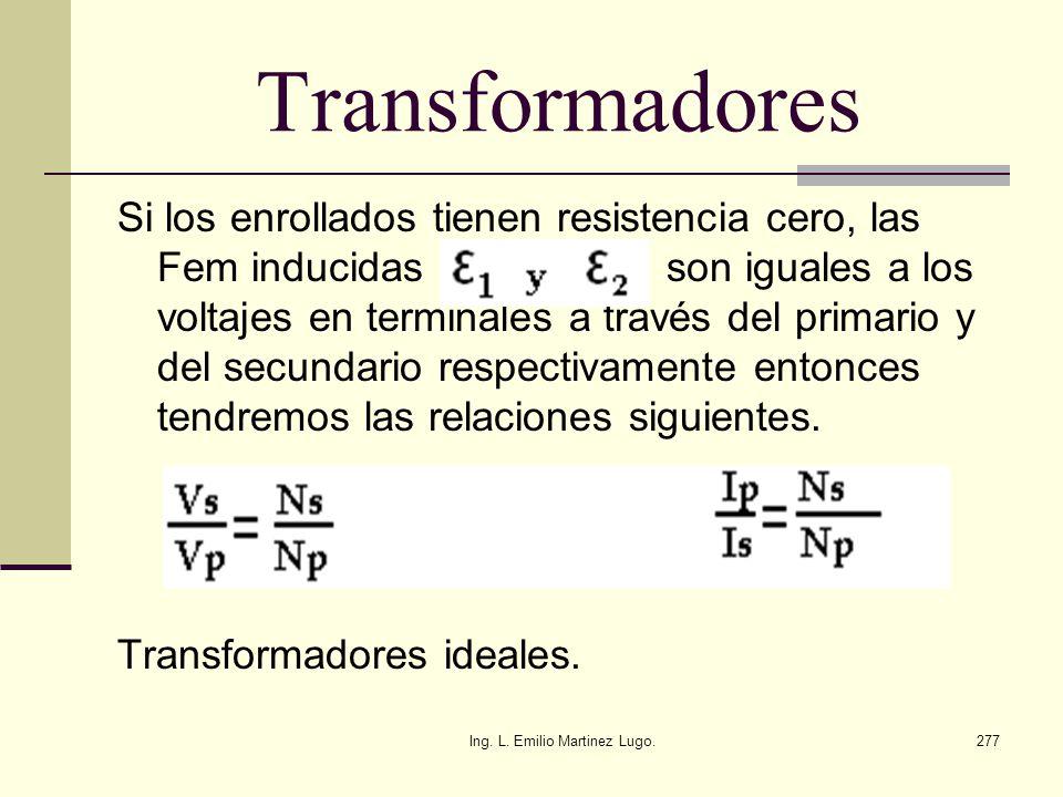 Ing. L. Emilio Martinez Lugo.277 Transformadores Si los enrollados tienen resistencia cero, las Fem inducidas son iguales a los voltajes en terminales