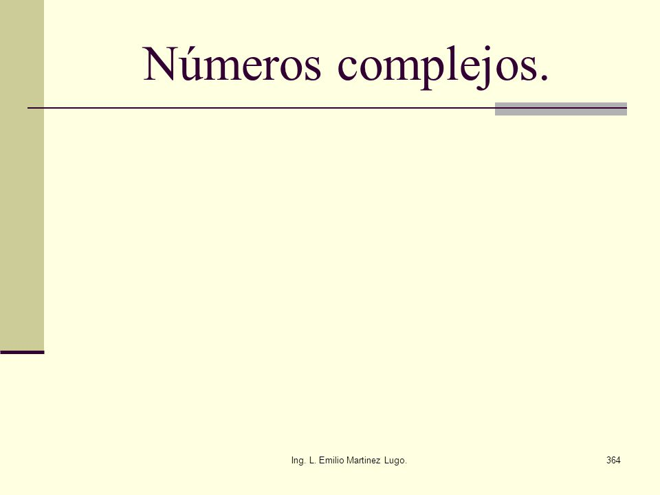 Ing. L. Emilio Martinez Lugo.364 Números complejos.