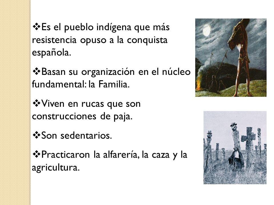 Es el pueblo indígena que más resistencia opuso a la conquista española.