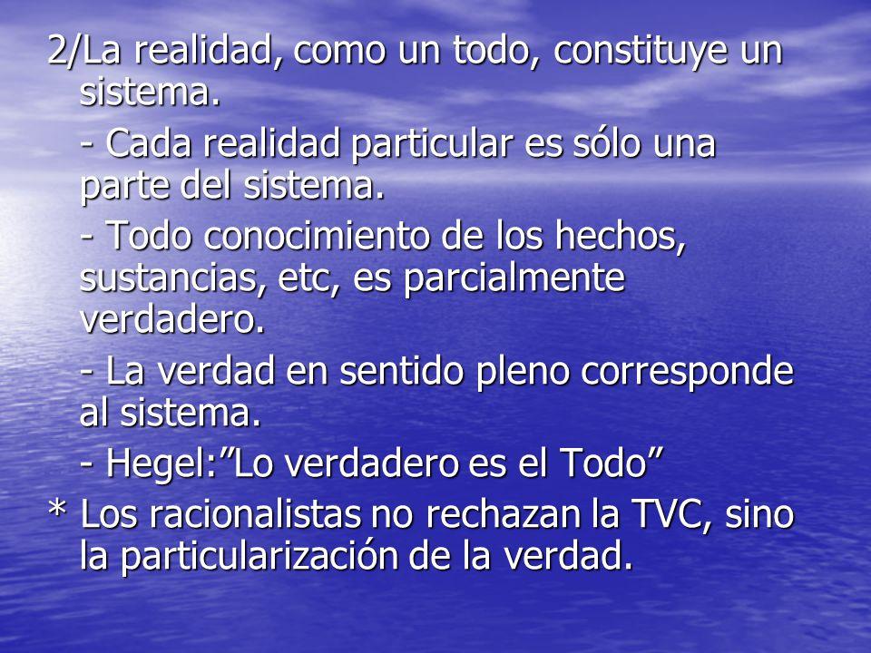2/La realidad, como un todo, constituye un sistema. - Cada realidad particular es sólo una parte del sistema. - Todo conocimiento de los hechos, susta