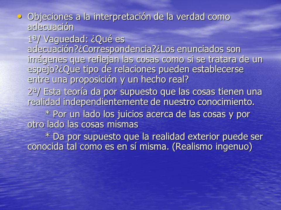 Objeciones a la interpretación de la verdad como adecuación Objeciones a la interpretación de la verdad como adecuación 1ª/ Vaguedad: ¿Qué es adecuaci
