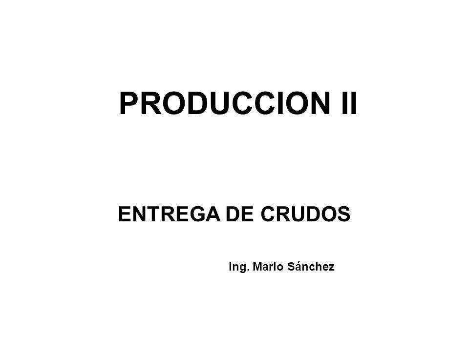 PRODUCCION II ENTREGA DE CRUDOS Ing. Mario Sánchez
