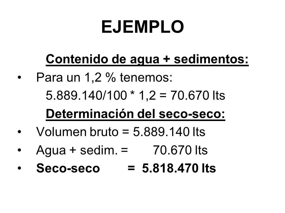 EJEMPLO Contenido de agua + sedimentos: Para un 1,2 % tenemos: 5.889.140/100 * 1,2 = 70.670 lts Determinación del seco-seco: Volumen bruto = 5.889.140 lts Agua + sedim.