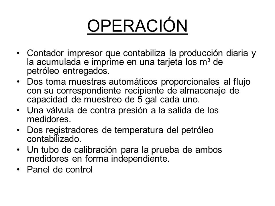 OPERACIÓN Contador impresor que contabiliza la producción diaria y la acumulada e imprime en una tarjeta los m³ de petróleo entregados.
