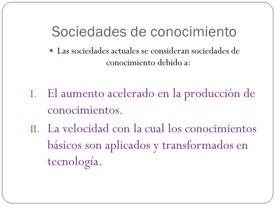 Sociedades de conocimiento Las sociedades actuales se consideran sociedades de conocimiento debido a: I.