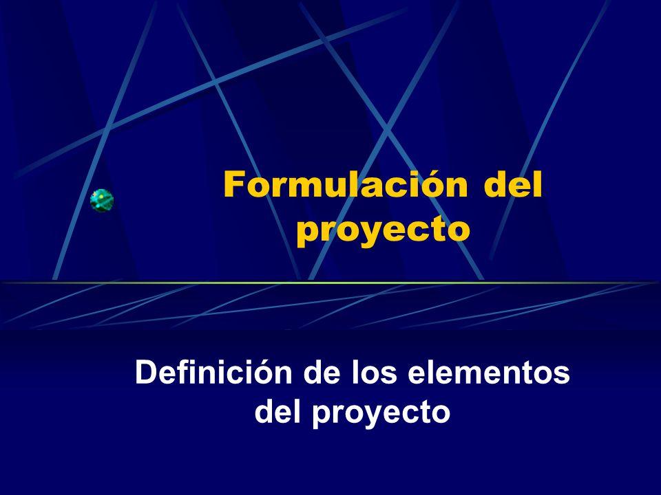 Formulación del proyecto Definición de los elementos del proyecto