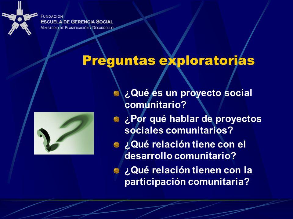 Preguntas exploratorias ¿Qué es un proyecto social comunitario? ¿Por qué hablar de proyectos sociales comunitarios? ¿Qué relación tiene con el desarro