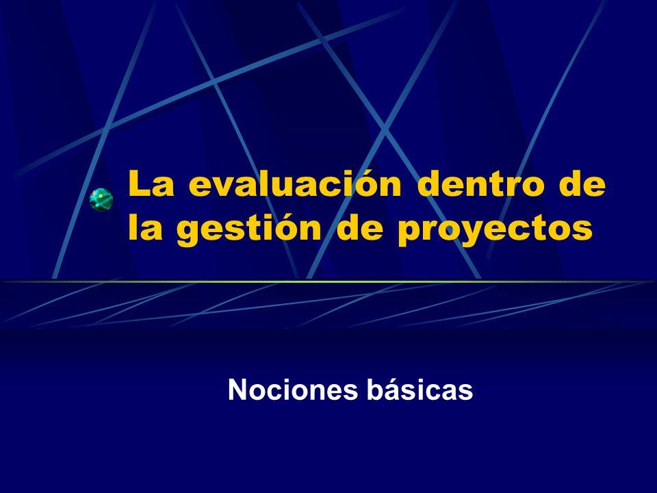 La evaluación dentro de la gestión de proyectos Nociones básicas