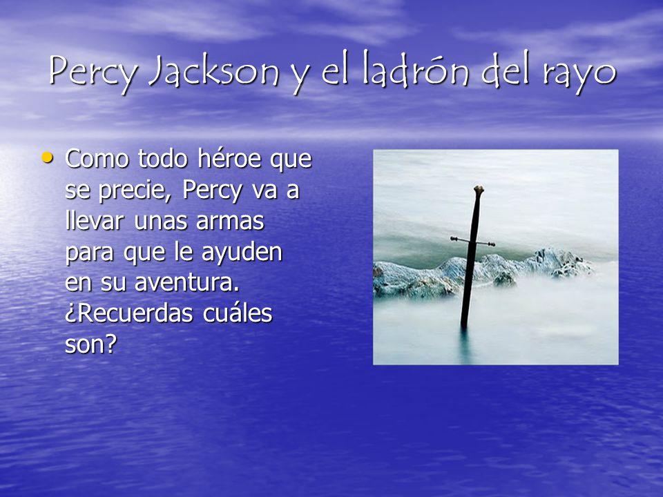 Percy Jackson y el ladrón del rayo Como todo héroe que se precie, Percy va a llevar unas armas para que le ayuden en su aventura. ¿Recuerdas cuáles so