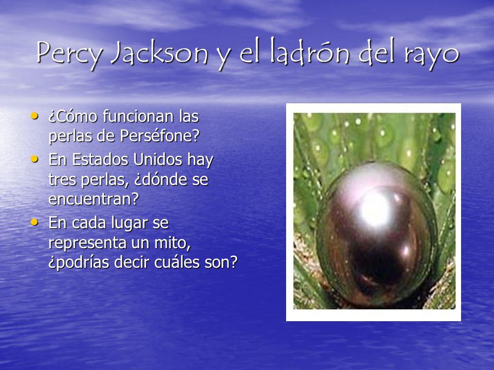 Percy Jackson y el ladrón del rayo ¿Cómo funcionan las perlas de Perséfone? ¿Cómo funcionan las perlas de Perséfone? En Estados Unidos hay tres perlas
