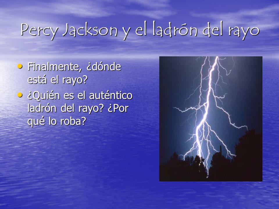Percy Jackson y el ladrón del rayo Finalmente, ¿dónde está el rayo? Finalmente, ¿dónde está el rayo? ¿Quién es el auténtico ladrón del rayo? ¿Por qué