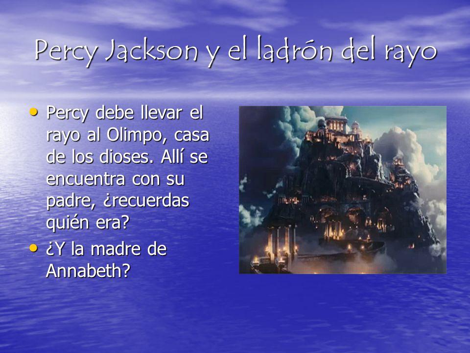 Percy Jackson y el ladrón del rayo Percy debe llevar el rayo al Olimpo, casa de los dioses. Allí se encuentra con su padre, ¿recuerdas quién era? Perc